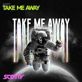 SCOTTY - TAKE ME AWAY